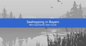 Seehopping in Bayern