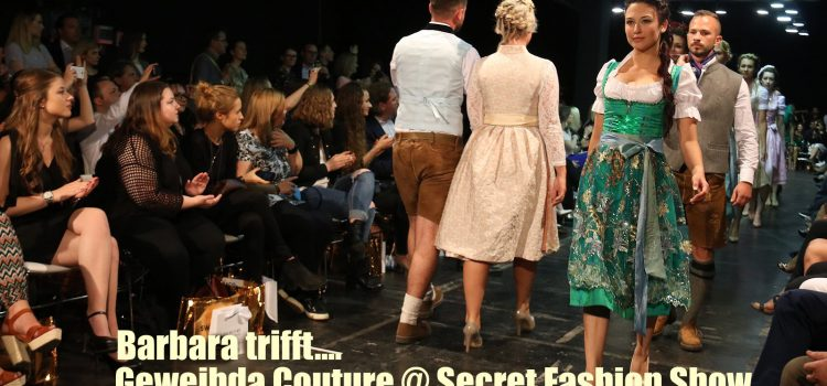 Barbara trifft…. Geweihda Couture @ Secret Fashion Show 2016